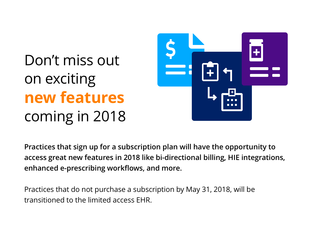 Practices that sign up for a subscription plan will have the opportunity to access great new features in 2018 like bi-directional billing, HIE integrations, enhanced e-prescribing workflows, and more.