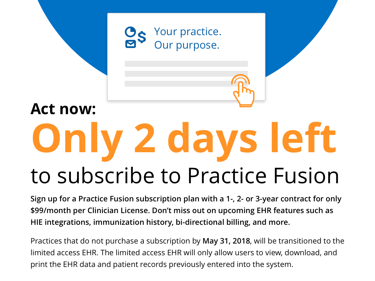 Sign up for a Practice Fusion subscription plan with a 1-, 2- or 3-year contract for only $99/month per Clinician License. Don't miss out on upcoming EHR features such as HIE integrations, immunization history, bi-directional billing, and more.