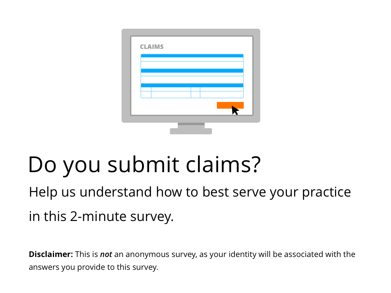Do you submit claims? Help us understand how to best serve your practice in this 2-minute survey. Disclaimer: this is not an anonymous survey, as your identity will be associated with the answers you provide to this survey.