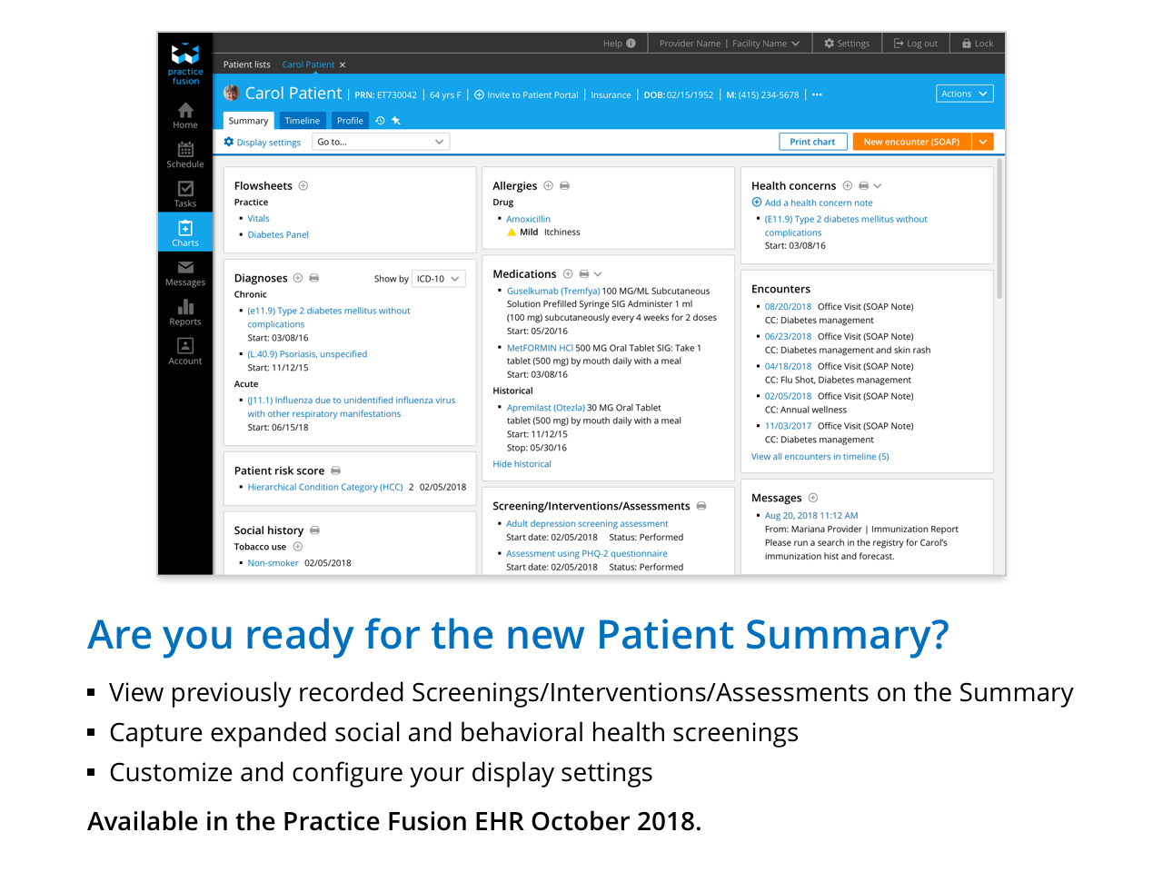 View previously recorded Screening/Interventions/Assessments on the Summary - Capture expanded social and behavioral health screenings - Customize and configure your display settings. Available in the Practice Fusion EHR October 2018.