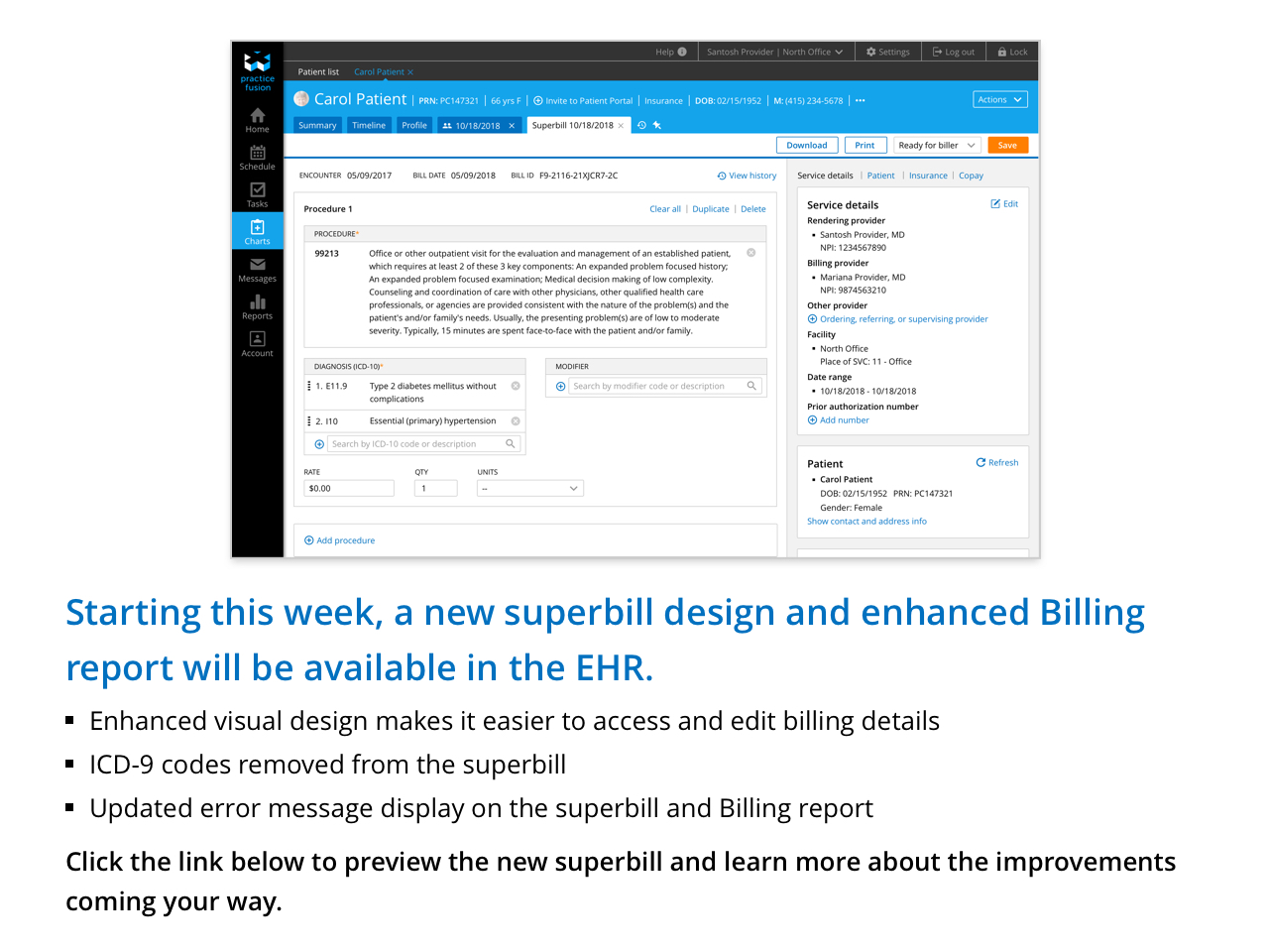Enhanced visual design makes it easier to access and edit billing details. ICD-9 codes removed from the superbill. Updated error message display on the superbill and Billing report. Click the link below to preview the new superbill and learn more about the imrovements coming your way.