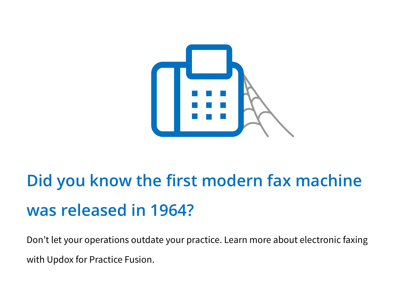 Did you know the first modern fax machine was release in 1964? Don't let your operations outdate your practice. Learn more about electronic faxing with Updox for Practice Fusion